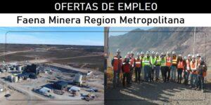 OFERTAS DE EMPLEO PARA Faena Minera Region Metropolitana