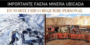 FAENA MINERA NORTE CHICO REQUIERE PERSONAL EN FORMA INMEDIATA